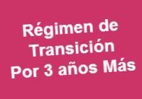 Exitiende plazo a regimen de transición