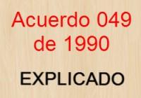 Explicación Acuerdo 049 de 1990